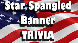 TRIVIA – How much do you know about the Star Spangled Banner?