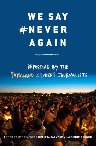 """We Say #Neveragain"" was published Oct. 2. In it, student journalists from Marjory Stoneman Douglas High School explore the challenges of reporting on the Feb. 14 shooting."